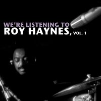 We're Listening to Roy Haynes, Vol. 1 — Roy Haynes