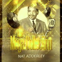 The Mega Collection — Nat Adderley Quintet, Cannonball Adderley, Strings