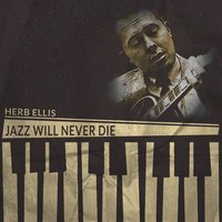 Jazz Will Never Die — Herb Ellis