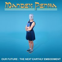 Our Future: The Next Earthly Embodiment — Mandek Penha