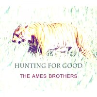 Hunting For Good — The Ames Brothers