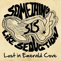 Lost in Emerald Cove — Something Like Seduction
