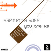 You Are Like — Hard Rock Sofa