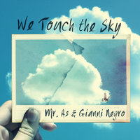 We Touch the Sky — Mr. As & Gianni Negro, Mr. As, Gianni Negro
