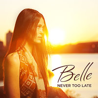 Never Too Late — Belle