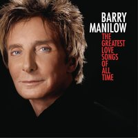 The Greatest Love Songs Of All Time — Barry Manilow, Irving Berlin, Джордж Гершвин