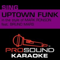 Uptown Funk (In the Style of Mark Ronson) — Bruno Mars