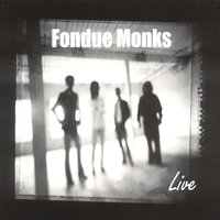 Fondue Monks Live — Fondue Monks
