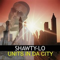 Units in da City — Shawty Lo