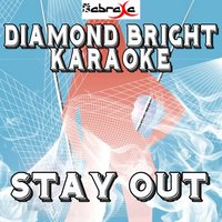 Stay Out — Diamond Bright Karaoke