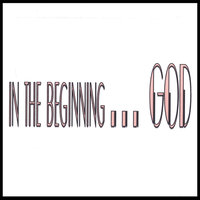in the beginning...GOD — Gerald Nelson