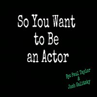 So You Want to Be an Actor — Paul Taylor, Paul Taylor feat. Josh Galitsky