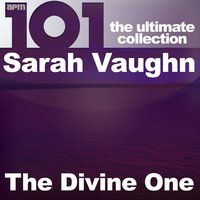 101 - The Divine One - The Ultimate Collection — Sarah Vaughan