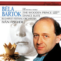 Bartók: The Wooden Prince; Dance Suite — Ivan Fischer, Budapest Festival Orchestra