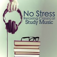 No Stress: Relaxing Classical Study Music — Studying Music, Studying Music and Study Music, Studying Music|Studying Music and Study Music