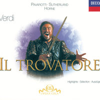 Verdi: Il Trovatore - Highlights — Dame Joan Sutherland, Marilyn Horne, Luciano Pavarotti, Ingvar Wixell, The London Opera Chorus, The National Philharmonic Orchestra