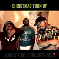 Christmas Turn Up — Whats That Productions