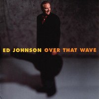 Over That Wave — Ed Johnson