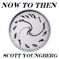 Now to Then — Scott Youngberg
