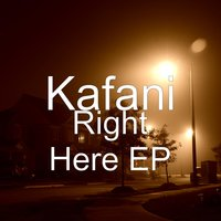 Right Here - EP — Kafani