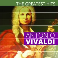 The Greatest Hits: Antonio Vivaldi — Антонио Вивальди