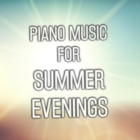 Piano Music for Summer Evenings — Relaxing Piano Music Consort