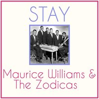 Stay — The Zodiacs, Maurice Williams, Maurice Williams | The Zodiacs