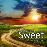 Sweet (Drowning Love) — Adrian Rosca