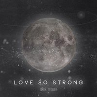 Love So Strong — Mark Tedder