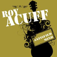 Satisfied Mind — Roy Acuff