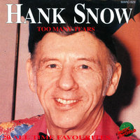 Too Many Tears - 20 All Time Favourites — Hank Snow