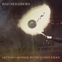 Life's No Cakewalk, But We'll Have a Slice — Bad Neighbors