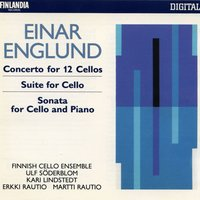 Einar Englund : Concerto for 12 Cellos, Suite for Cello, Sonata for Cello and Piano — Einar Englund : Concerto for 12 Cellos, Suite for Cello, Sonata for Cello and Piano, Finnish Cello Ensemble