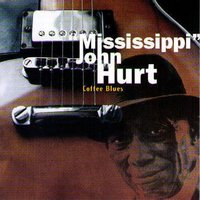 Coffee Blues — Mississippi John Hurt