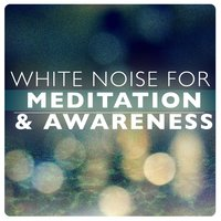 White Noise for Meditation & Awareness — Meditation Awareness