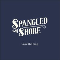 Coax the King — Spangled Shore