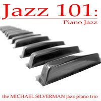 Jazz 101: Piano Jazz — Michael Silverman Jazz Piano Trio