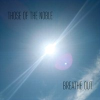 Breathe Out — Those of the Noble