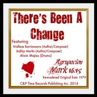 There's Been a Change [feat. Alwin Mejias] — Mark 16:15