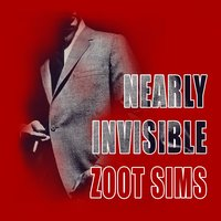 Nearly Invisible — Zoot Sims
