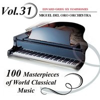 100 Masterpieces of World Classical Music, Vol.31 Six Simphonies — Эдвард Григ, Miguel Del Oro Orchestra