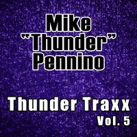 "Thunder Traxx Vol. 5 — Mike ""Thunder"" Pennino"