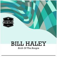 Birth of the Boogie — Bill Haley