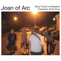 Many Times I've Mistaken — Joan Of Arc