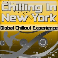 Chilling in New York: Global Chillout Experience — сборник