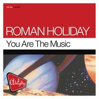 Almighty Presents: You Are The Music — Roman Holiday