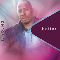 Better — L. Young