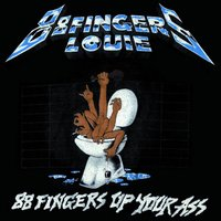 Up Your Ass — 88 Fingers Louie