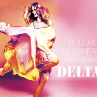 You Will Only Break My Heart — Delta Goodrem