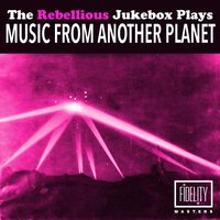 The Rebellious Jukebox Plays Music from Another Planet — сборник
